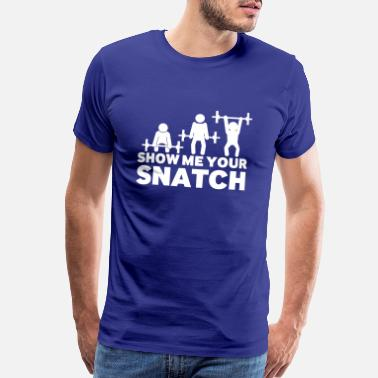 Workout Let me see your Snatch - Men's Premium T-Shirt