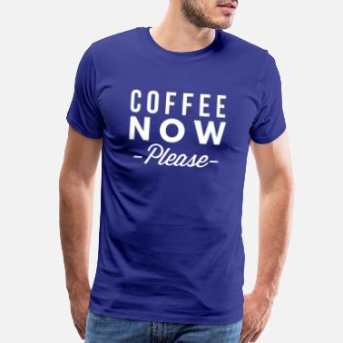 Please Coffee now please - Men's Premium T-Shirt