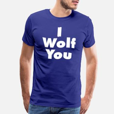 What Would Love Do I Wolf You - Men's Premium T-Shirt
