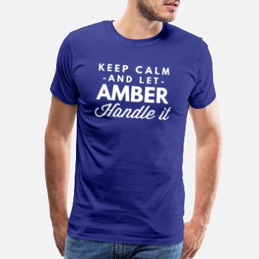 Amber Keep Calm and let Amber handle it - Men's Premium T-Shirt