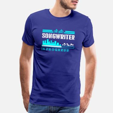 Songwriter The Best Songwriter In Progress - Men's Premium T-Shirt