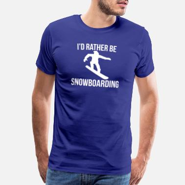 Powder Snowboard I'd rather be snowboarding - Men's Premium T-Shirt