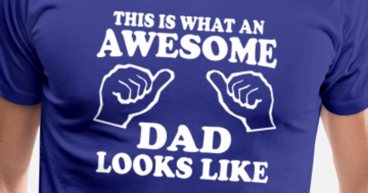 0c16225f This is what an awesome dad looks like Men's Premium T-Shirt | Spreadshirt