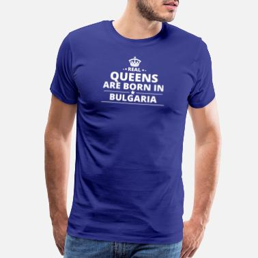 Bulgaria LOVE GESCHENK queens born in BULGARIA - Men's Premium T-Shirt