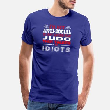 Judo Im Not Antisocial Id Just Rather Play Judo - Men's Premium T-Shirt