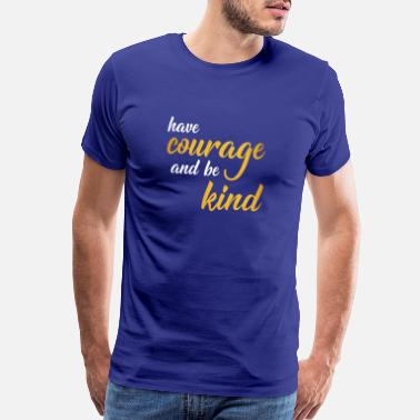 Courage have courage and be kind - Men's Premium T-Shirt