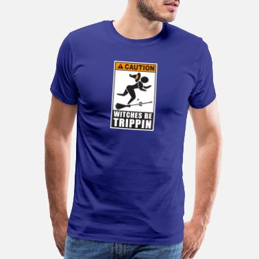 Slippery When Wet Caution Witches Be Trippin - Men's Premium T-Shirt