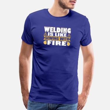 Tig Welder Welding Is Like Sewing With Fire T Shirt - Men's Premium T-Shirt