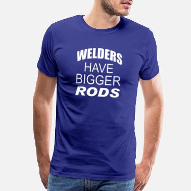 Welding Saying Funny Welder Welding Welders Have Bigger Rods fabr - Men's Premium T-Shirt