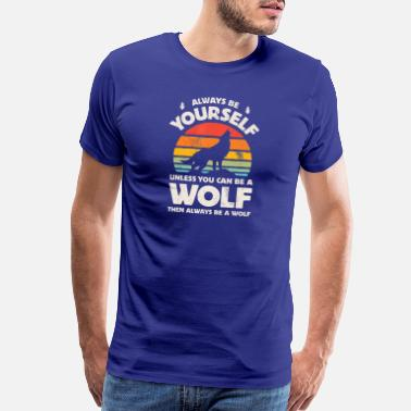 Solo Always Be Yourself Unless You Can Be A Wolf Retro - Men's Premium T-Shirt