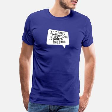 Bachelor If I don't remember, it didn't happen! - Men's Premium T-Shirt
