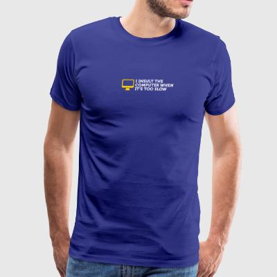 I Offend Laptops When They Are Too Slow. - Men's Premium T-Shirt