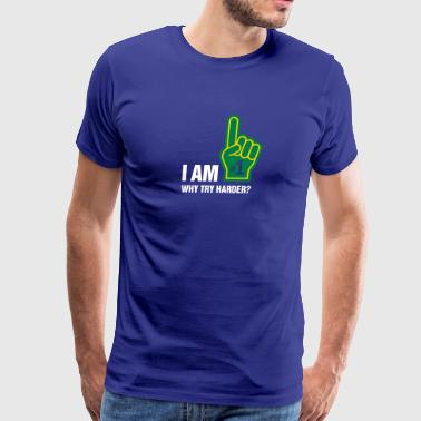 I Am The # 1. Why Try Harder? - Men's Premium T-Shirt