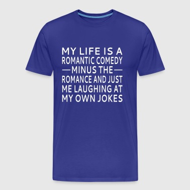 My Life Is A Romantic Comedy - Men's Premium T-Shirt