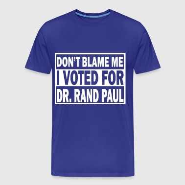 Don't Blame Me I voted for Rand Paul T-Shirts - Men's Premium T-Shirt