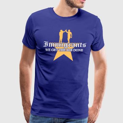 IMMIGRANTS - WE GET THE JOB DONE - Men's Premium T-Shirt