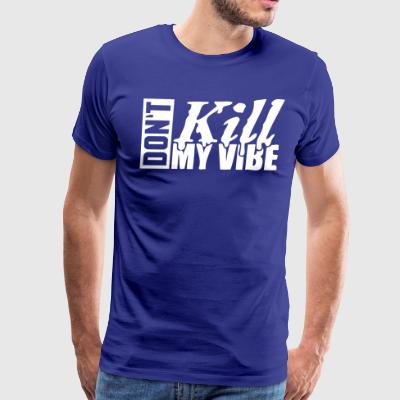 Don't Kill My Vibe - White - Men's Premium T-Shirt