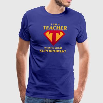 I Am A Teacher What's Your Superpower? - Men's Premium T-Shirt