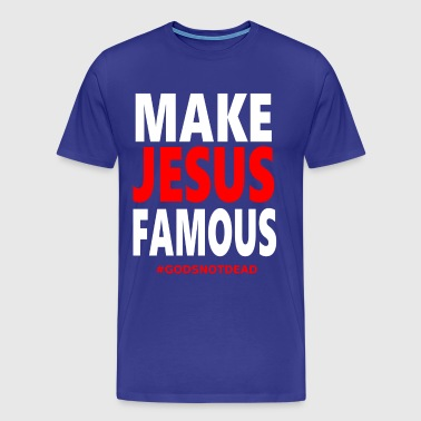 MAKE JESUS FAMOUS #Godsnotdead - Men's Premium T-Shirt