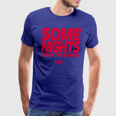 Some Nights I Rule The World. Fun. - Men's Premium T-Shirt