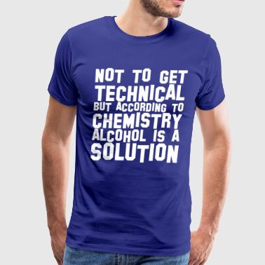 Not Get Techincal But According Chemistry Alcohol - Men's Premium T-Shirt