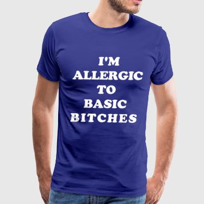I'm Allergic To Basic Bitches - Men's Premium T-Shirt