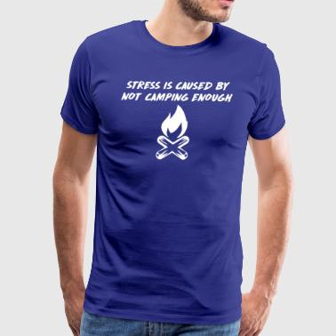 Stress is Caused by Not Camping Enough - Men's Premium T-Shirt