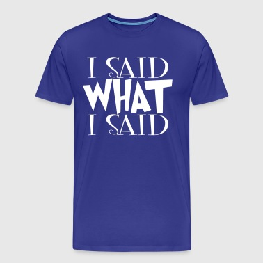 I Said What I Said - Men's Premium T-Shirt