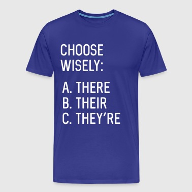 Choose Wisely. There, Their, They're - Men's Premium T-Shirt