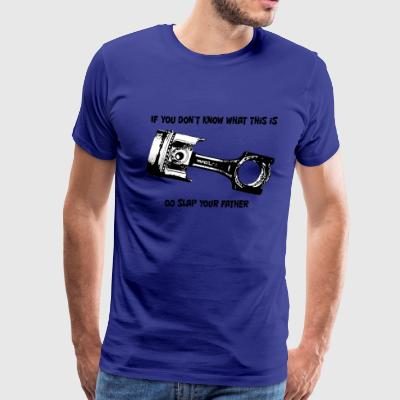 If you don't know what a piston is - Men's Premium T-Shirt
