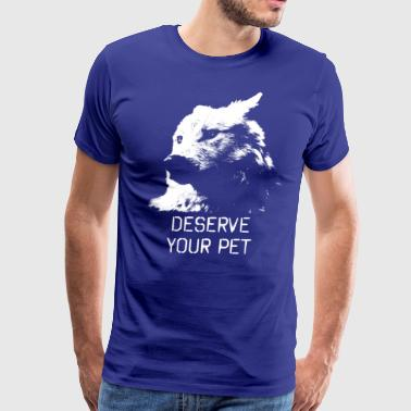 Deserve Your Pet - Men's Premium T-Shirt