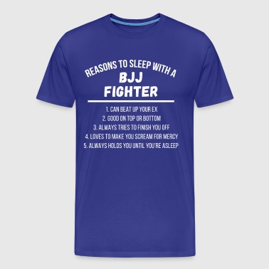 Reasons to sleep with a BJJ Fighter T Shirt - Men's Premium T-Shirt