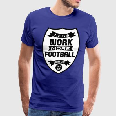 Less work More football - Men's Premium T-Shirt