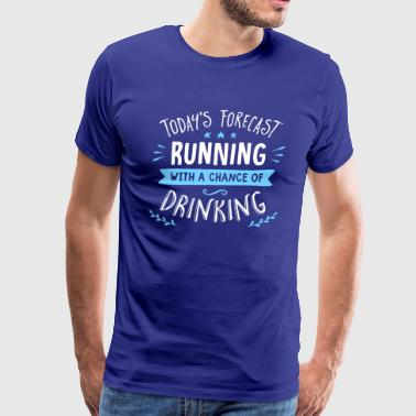Todays Forecast Running With A Chance Of Drinking - Men's Premium T-Shirt