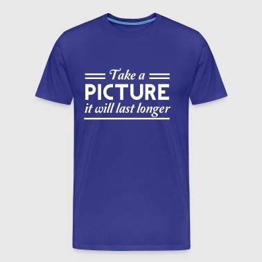 Take a picture it will last longer - Men's Premium T-Shirt