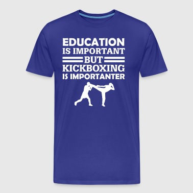 Education Is Important But Kickboxing Is Important - Men's Premium T-Shirt