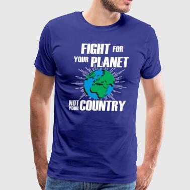 Fight for your planet, not your country - Men's Premium T-Shirt