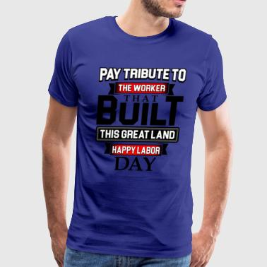 pay tribute to the worker - Men's Premium T-Shirt