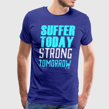 Suffer today strong tomorrow Motivation tshirt - Men's Premium T-Shirt