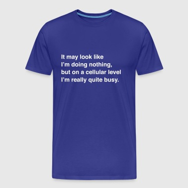 On a cellular level I'm quite busy - Men's Premium T-Shirt