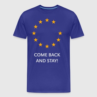 Brexit: Come Back And Stay! (Europe Great Britain) - Men's Premium T-Shirt