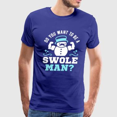 Do You Want To Be A Swoleman? - Men's Premium T-Shirt