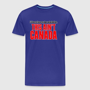 This Ain't CANADA - Men's Premium T-Shirt