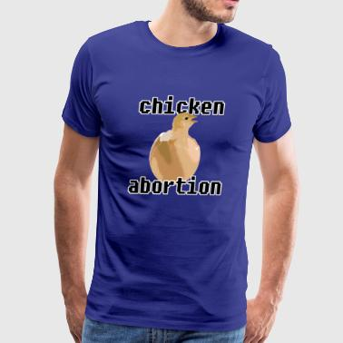 Chicken Abortion - Men's Premium T-Shirt