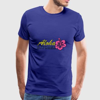 Aloha Bitches - Men's Premium T-Shirt