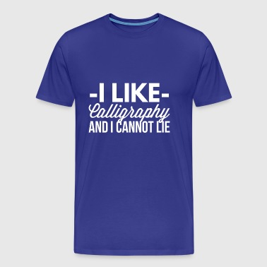 I like Calligraphy and I cannot lie - Men's Premium T-Shirt