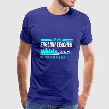 The Best English Teacher In Progress - Men's Premium T-Shirt