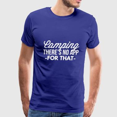 Camping there's no app for that - Men's Premium T-Shirt
