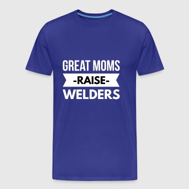 Great Moms raise Welders - Men's Premium T-Shirt