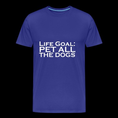 Life Goal Pet All The Dogs - Men's Premium T-Shirt